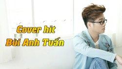 Những bản cover hit hút hàng triệu lượt nghe của Bùi Anh Tuấn